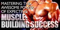 Mastering The Awesome Power Of Expecting Muscle-Building Success!