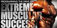 Programming The Drive To Extreme Muscular Success!
