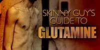Skinny Guy's Guide To Glutamine!