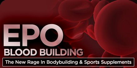EPO Blood Building - The New Rage In Bodybuilding And Sports Supplements!