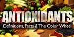 Antioxidants: Definitions, Facts & The Color Wheel.