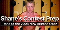 Shane's Contest Prep: Road To The 2008 NPC Arizona Open