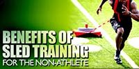 Benefits Of Sled Training For The Non-athlete!