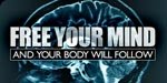 Free Your Mind And Your Body Will Follow!