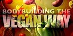 Bodybuilding The Vegan Way!