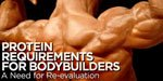 Protein Requirements For Bodybuilders!