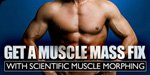 Get A Muscle Mass Fix With Scientific Muscle Morphing!