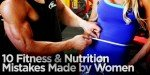 10 Fitness And Nutrition Mistakes Made By Women!