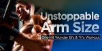 Unstoppable Arm Size!