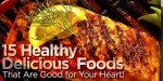 15 Healthy Delicious Foods That Are Good For Your Heart!