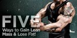5 Ways To Gain Lean Mass And Lose Fat!