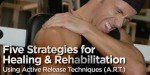 5 Strategies For Healing & Rehabilitation Using Active Release Techniques (A.R.T.)!