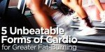 5 Unbeatable Forms Of Cardio For Greater Fat-Burning!