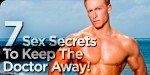 7 Sex Secrets To Keep The Doctor Away!