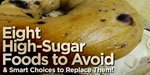 8 High-Sugar Foods To Avoid!