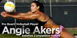 Pro Beach Volleyball Player Angie Akers Satisfies Competitive Nature!