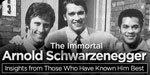 The Immortal Arnold Schwarzenegger!