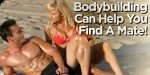Bodybuilding Can Help You Find A Mate!