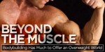 Beyond The Muscle: Bodybuilding Has Much To Offer An Overweight World!