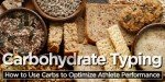 Carbohydrate Typing: How To Use Carbs To Optimize Athlete Performance!