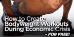 How To Create Bodyweight Workouts During Economic Crisis.