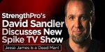 StrengthPro's David Sandler Discusses New Spike TV Show - Jesse James Is A Dead Man!