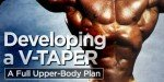 Developing A V-Taper: A Full Upper Body Plan!