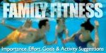 Family Fitness: Importance, Effort, Goals And Activity Suggestions!
