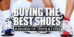 Buying The Best Shoes: A Review Of Terms And Types!