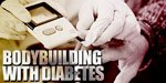 Bodybuilding With Diabetes!