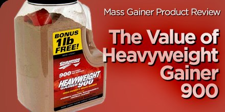 Mass Gainer Product Review: The Value Of Heavyweight Gainer 900!