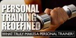 Personal Training Redefined - What Truly Makes A Personal Trainer?
