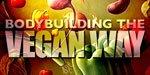 Bodybuilding The Vegan Way!