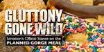Gluttony Gone Wild!