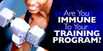 Are You Immune To Your Training Program?