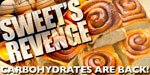 Sweet's Revenge: Carbohydrates Are Back!