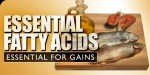 Essential Fatty Acids - Essential For Gains.