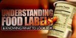 Understanding Food Labels & Knowing What To Look For!