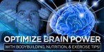 Optimize Brain Power With Bodybuilding: Nutrition & Exercise Tips!