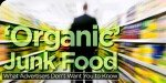 'Organic' Junk Food: What Advertisers Don't Want You To Know!