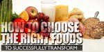 How To Choose The Right Foods To Successfully Transform!
