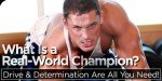 What Is A 'Real-World Champion'? Drive & Determination Are All You Need!