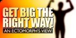 An Ectomorphs View: Get Big The Right Way!