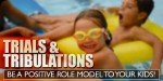 Trials & Tribulations: Be A Positive Role Model To Your Children!