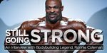 Still Going Strong: An Interview With Bodybuilding Legend, Ronnie Coleman!