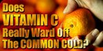 Does Vitamin C Ward Off The Common Cold?