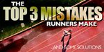 The Top Three Mistakes Runners Make And Some Solutions!