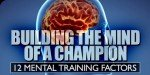 Building The Mind Of A Champion: Twelve Mental Training Factors!