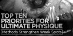 Top 10 Priorities For Ultimate Physique: Methods Strengthen Weak Spots!