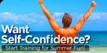 Want Self-Confidence? Start Training For Summer Fun!